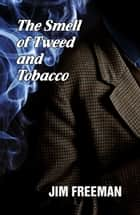 The Smell of Tweed and Tobacco ebook by Jim Freeman