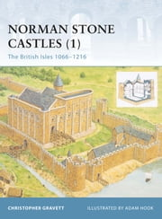 Norman Stone Castles (1) - The British Isles 1066?1216 ebook by Christopher Gravett,Mr Adam Hook