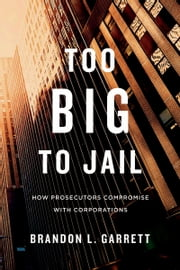 Too Big to Jail - How Prosecutors Compromise with Corporations ebook by Kobo.Web.Store.Products.Fields.ContributorFieldViewModel