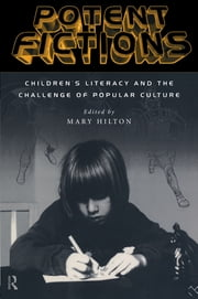 Potent Fictions - Children's Literacy and the Challenge of Popular Culture ebook by Mary Hilton