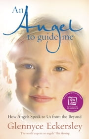 An Angel to Guide Me - How Angels Speak to Us from the Beyond ebook by Glennyce S. Eckersley