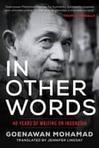 In Other Words - 40 Years of Writing on Indonesia ebook by Goenawan Mohamad, Jennifer Lindsay