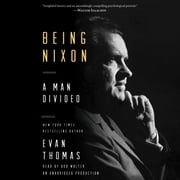 Being Nixon - A Man Divided audiobook by Evan Thomas