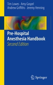 Pre-Hospital Anesthesia Handbook ebook by Tim Lowes,Amy Gospel,Andrew Griffiths,Jeremy Henning