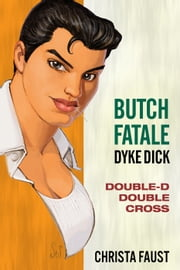 Butch Fatale, Dyke Dick: Double D Double Cross ebook by Christa Faust