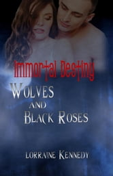 Wolves and Black Roses - Immortal Destiny, #3 ebook by Lorraine Kennedy