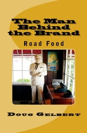 The Man Behind The Brand: Road Food ebook by Doug Gelbert