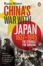 China's War with Japan, 1937-1945 - The Struggle for Survival ebook by Rana Mitter