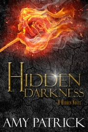 Hidden Darkness - The Hidden Saga, #4 ebook by Amy Patrick