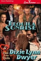 Tequila Sunrise ebook by Dixie Lynn Dwyer