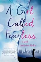 A Girl Called Fearless ebook by Catherine Linka