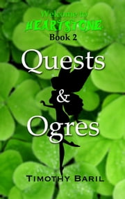 Quests & Ogres (Welcome to Heartstone, Book 2) ebook by Timothy Baril