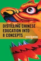Distilling Chinese Education into 8 Concepts ebook by Ovid K. Wong