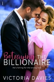Betraying the Billionaire ebook by Victoria Davies