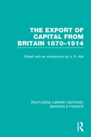 The Export of Capital from Britain (RLE Banking & Finance) - 1870-1914 ebook by A  R Hall