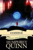 Control: The Blood Vision, The Immortality Stone, and The Woman in Glass ebook by Humphrey Quinn