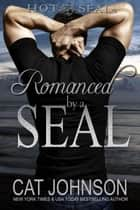 Romanced by a SEAL - Hot SEALs ebook by
