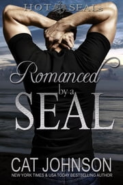 Romanced by a SEAL - Hot SEALs ebook by Cat Johnson