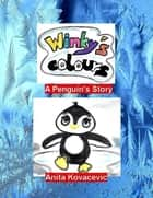 Winky's Colours: A Penguin's Story ebook by Anita Kovacevic
