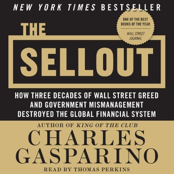 The Sellout - How Three Decades of Wall Street Greed and Government Mismanagement Destroyed the Global Financial System audiobook by Charles Gasparino