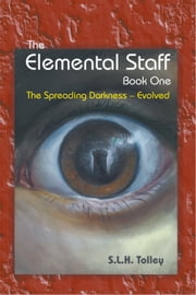 The Elemental Staff: Book One - The Spreading Darkness—Evolved ebook by S.L.H. Tolley