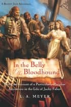 In the Belly of the Bloodhound - Being an Account of a Particularly Peculiar Adventure in the Life of Jacky Faber ebook by L. A. Meyer