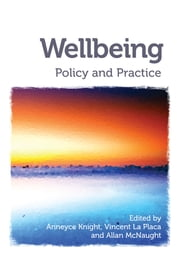 Wellbeing - Policy and practice ebook by Anneyce Knight,Vincent La Placa,Allan McNaught
