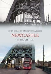 Newcastle Through Time ebook by John Carlson