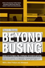 Beyond Busing: Reflections on Urban Segregation, the Courts, and Equal Opportunity ebook by Dimond, Paul R.