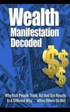 Wealth Manifestation Decoded ebook by Jimmy  Cai