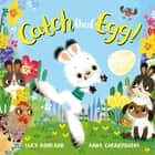 Catch That Egg! eBook by Lucy Rowland, Anna Chernyshova