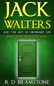 Jack Walters And The Not So Ordinary Day - Jack Walters, #1 ebook by R D Bramstone