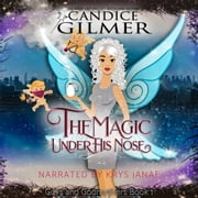 Magic Under His Nose, The audiobook by Candice Gilmer