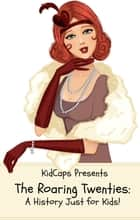 The Roaring Twenties: A History Just for Kids! ebook by KidCaps