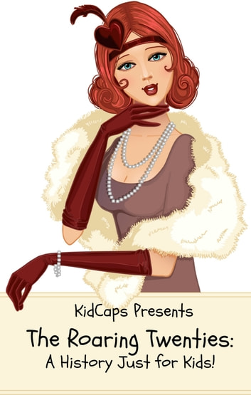 The Roaring Twenties A History Just For Kids Ebook By Kidcaps