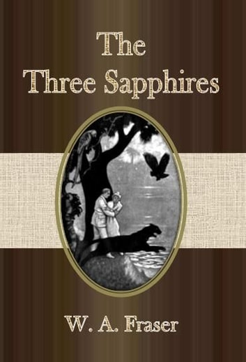 The Three Sapphires ebook by W. A. Fraser