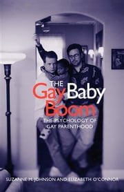 The Gay Baby Boom - The Psychology of Gay Parenthood ebook by Suzanne Johnson,Elizabeth O'Connor