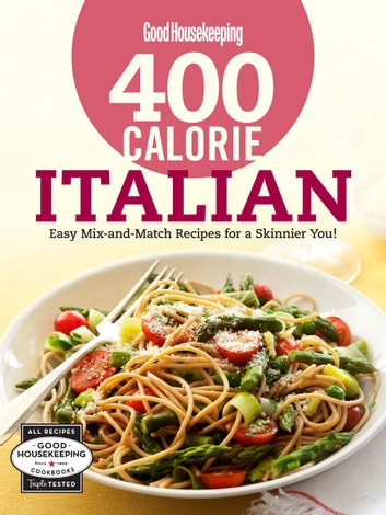 Good Housekeeping 400 Calorie Italian - Easy Mix-and-Match Recipes for a Skinnier You! eBook by