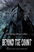 Beyond the Count - The Literary Vampire of the Eighteenth and Nineteenth Centuries ebook by Margo Bond Collins