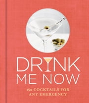 Drink Me Now: Cocktails ebook by Octopus