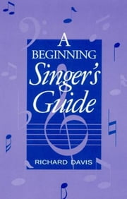 A Beginning Singer's Guide ebook by Davis, Richard