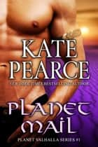 Planet Mail - Planet Valhalla, #1 ebook by Kate Pearce