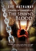 The Spawn's Blood: Chains of Darkness 2 ebook by Eve Hathaway