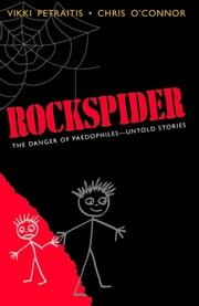 Rockspider: The Danger of Paedophiles - Untold Stories ebook by Vikki Petraitis