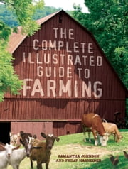 The Complete Illustrated Guide to Farming ebook by Philip Hasheider,Samantha Johnson
