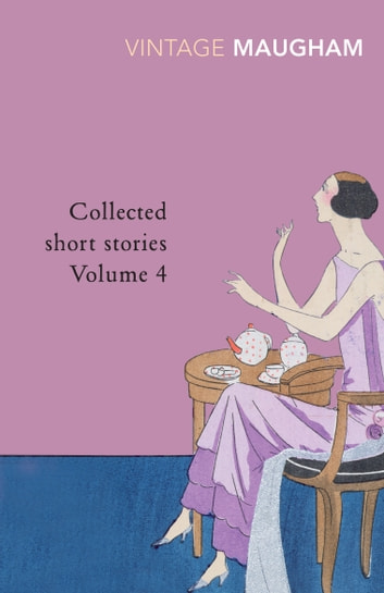 Collected Short Stories Volume 4 ebook by W Somerset Maugham