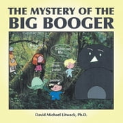 The Mystery of the Big Booger ebook by David Michael Litwack, Ph.D.