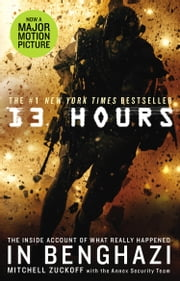 13 Hours - The explosive true story of how six men fought a terror attack and repelled enemy forces ebook by Mitchell Zuckoff