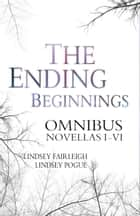 The Ending Beginnings: Omnibus Edition ebook by Lindsey Fairleigh, Lindsey Pogue