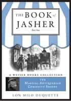 The Book of Jasher: Part Two - The Magical Antiquarian Curiosity Shoppe, A Weiser Books Collection ebook by DuQuette, Lon Milo